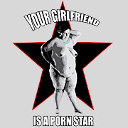 Your Girlfriend is a Porn Star Shirt